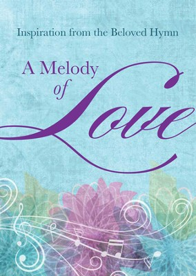 A Melody of Love: Inspiration from the Beloved Hymn  -     By: Janice Hanna