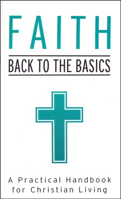 Faith: Back to the Basics: A Practical Handbook for Christian Living  -     By: Tracy Sumner