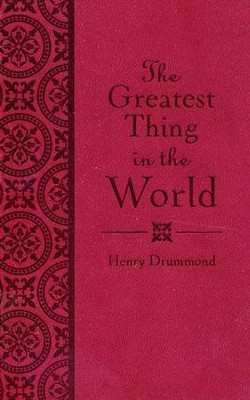 Greatest Thing in the World  -     By: Henry Drummond