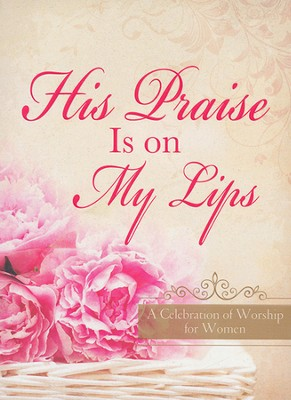 His Praise Is on My Lips: A Celebration of Worship for Women  -     By: Valorie Quesenberry