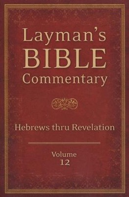 Layman's Bible Commentary Vol. 12: Hebrews thru Revelation  -     By: Mark Strauss, Robert Rayburn, Stephen Leston