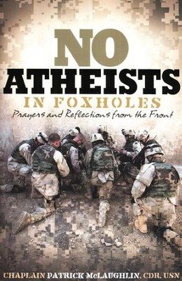 No Atheists In Foxholes: Reflections and Prayers From the Front  -     By: Patrick McLaughlin