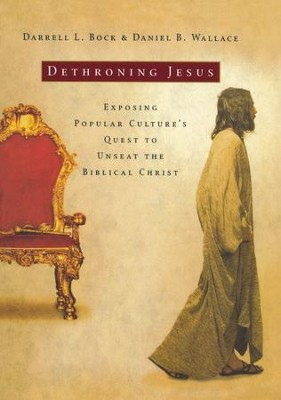 Dethroning Jesus: Exposing Popular Culture's Quest to Unseat the Biblical Christ  -     By: Darrell L. Bock, Daniel B. Wallace