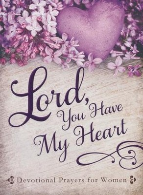 Lord, You Have My Heart: Devotional Prayers for Women  -     By: Linda Holloway