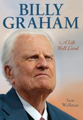 Billy Graham: A Life Well Lived   -     By: Billy Graham, Sam Wellman