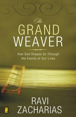 The Grand Weaver: How God Shapes Us Through the Events of Our Lives - eBook  -     By: Ravi Zacharias