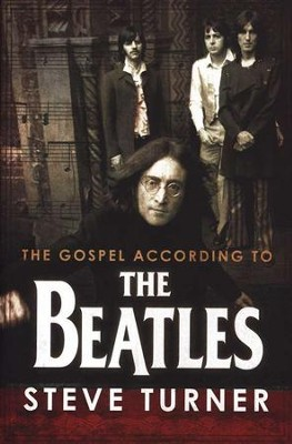 The Gospel According to the Beatles   -     By: Steve Turner