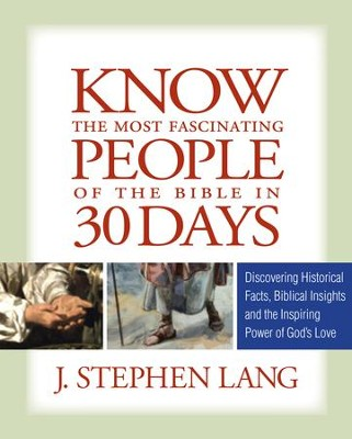 Know the Most Fascinating People of the Bible in 30 Days - eBook  -     By: J. Stephen Lang