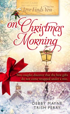 Love Finds You on Christmas Morning - eBook  -     By: Debby Mayne, Trish Perry