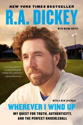 Wherever I Wind Up: My Quest for Truth, Authenticity, and the Perfect Knuckleball - Slightly Imperfect  -     By: R.A. Dickey, Wayne Coffey