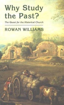 Why Study the Past? The Quest for the Historical Church  -     By: Rowan Williams
