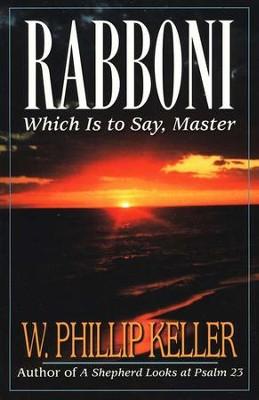 Rabboni...Which Is To Say Master   -     By: W. Phillip Keller