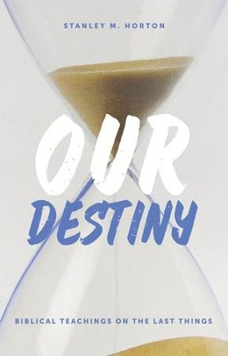 Our Destiny: Biblical Teachings on the Last Things - eBook  -     By: Stanley Horton