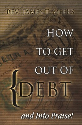 How to Get out of Debt And Into Praise: God's Plan For Your Financial Freedom  -     By: James Meeks