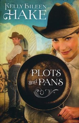 Plots and Pans  -     By: Kelly Eileen Hake