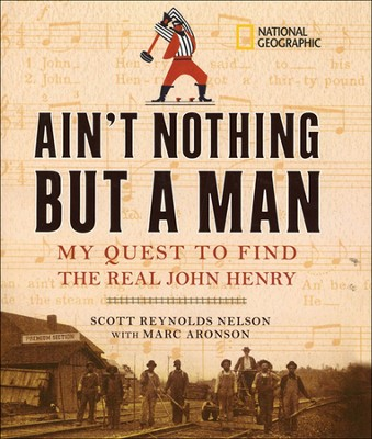 Ain't Nothing but a Man: My Quest to Find the Real John Henry  -     By: Scott Reynolds Nelson