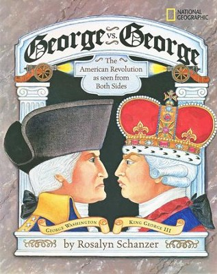 George vs. George: The American Revolution As Seen from Both Sides  -     By: Rosalyn Schanzer