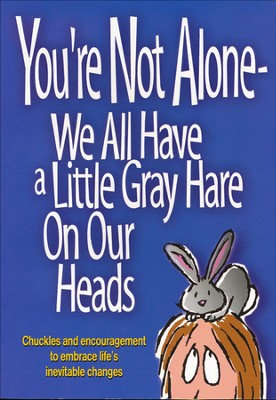 You're Not Alone - We All Have A Little Gray Hare On Our Heads  -