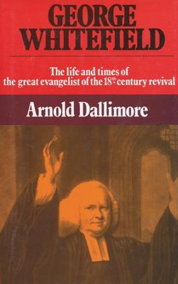 The Life of George Whitefield, Volume 2   -     By: Arnold Dallimore