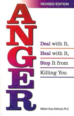 Anger: Deal with It, Heal with It,  Stop It from Killing You  -     By: Bill DeFoore