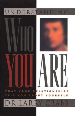 Understanding Who You Are: What Your Relationships Tell You About Yourself  -     By: Larry Crabb