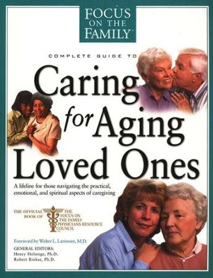 Complete Guide to Caring for Aging Loved Ones  -     Edited By: Henry Holstege, Robert Rickse     By: Focus on the Family