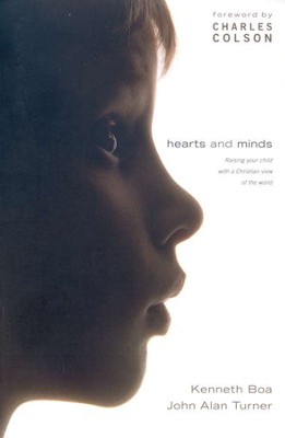Hearts and Minds: Raising Your Child with a Christian View of the World   -     By: Kenneth Boa, John Alan Turner