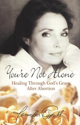 You're Not Alone: Healing Through God's Grace After Abortion  -     By: Jennifer O'Neill