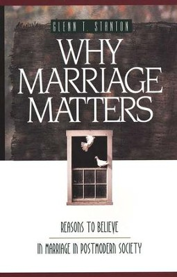 Why Marriage Matters: Reasons to Believe in Marriage  in Post-Modern Society  -     By: Glenn T. Stanton