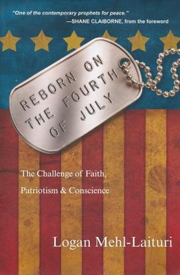 Reborn on the Fourth of July: The Challenge of Faith, Patriotism & Conscience - eBook  -     By: Logan Mehl-Laituri