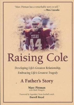 Raising Cole: Developing Life's Greatest Relationship, Embracing Life's Greatest Tragedy  -     By: Marc Pittman, Mark Wangrin