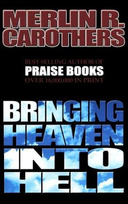 Bringing Heaven into Hell  -     By: Merlin R. Carothers