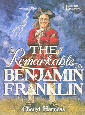 The Remarkable Benjamin Franklin  -     By: Cheryl Harness