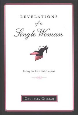 Revelations of a Single Woman: Loving the Life I Didn't Expect  -     By: Connally Gilliam