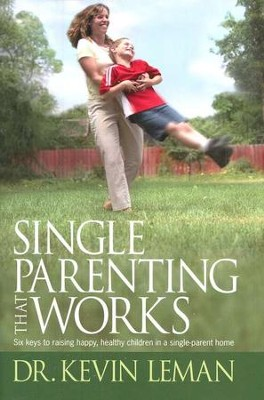 Single Parenting That Works: Six keys to raising happy, healthy, children in a single parent home  -     By: Dr. Kevin Leman