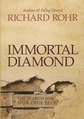 Immortal Diamond: The Search for Our True Self  -     By: Richard Rohr