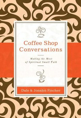 Coffee Shop Conversations: Making the Most of Spiritual Small Talk - eBook  -     By: Dale Fincher, Jonalyn Fincher