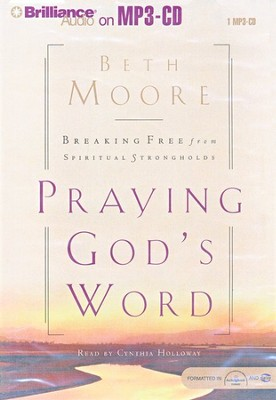 Praying God's Word: Breaking Free From Spiritual Strongholds - audiobook on MP3  -     Narrated By: Cynthia Holloway     By: Beth Moore
