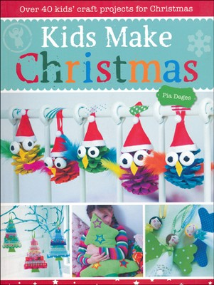Kids Make Christmas: Over 40 Kids' Craft Projects for Christmas  -     By: Pia Deges
