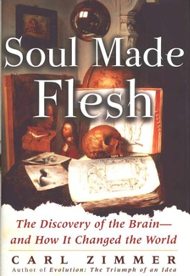 Soul Made Flesh: The Discovery of the Brain and How it Changed the World  -     By: Carl Zimmer