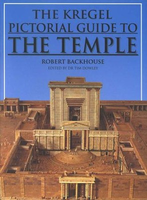 The Kregel Pictorial Guide to the Temple   -     By: Robert Backhouse