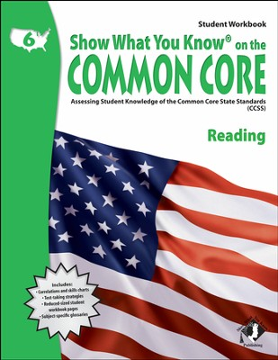 Show What You Know on the Common Core: Reading Grade 6 Student Workbook  -