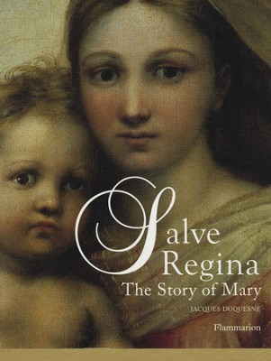 Salve Regina: The Story of Mary  -     By: Jaques Duquesne