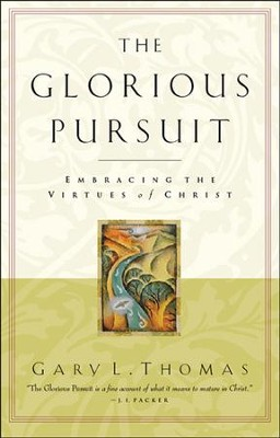 The Glorious Pursuit: Embracing the Virtues of Christ   -     By: Gary L. Thomas