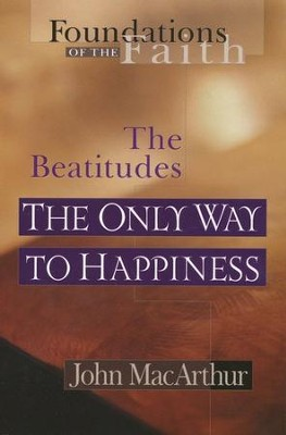 The Only Way to Happiness: The Beatitudes                                    -     By: John MacArthur