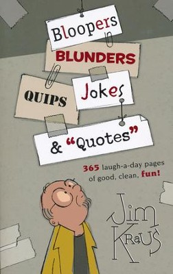 Bloopers, Blunders, Jokes, Quips & Quotes  -     By: Jim Kraus