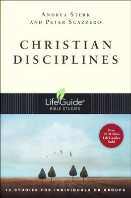 Christian Disciplines: LifeGuide Topical Bible Studies  -     By: Andrea Sterk, Peter Scazzero