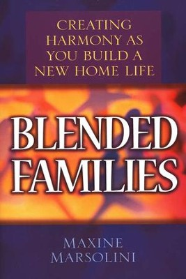 Blended Families: Creating Harmony As You Build a New Home Life  -     By: Maxine Marsolini