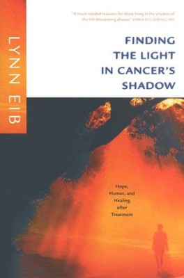 Finding the Light in Cancer's Shadow: Hope, Humor, and  Healing When The Treatment is Over  -     By: Lynn Eib