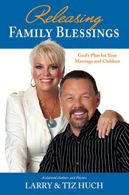 Releasing Family Blessings: God's Plan For Your Marriage and Children - eBook  -     By: Larry Tiz Huch